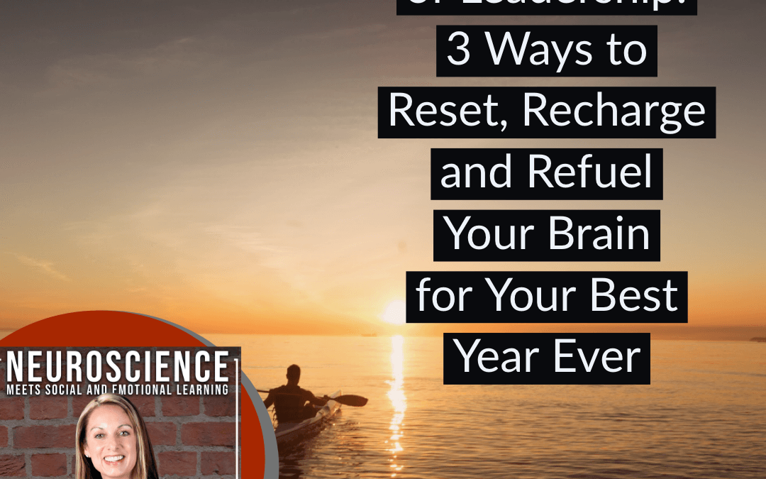 The Neuroscience of Leadership: 3 Ways to Reset, Recharge and Refuel Your Brain for Your Best Year Ever